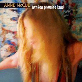 Broken Promise Land  Anne McCue 2010