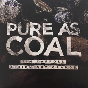 Pure As Coal Tim Carroll