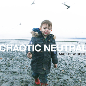 Chaotic Neutral Matthew Good